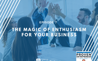 E7 |  The Magic Of Enthusiasm For Your Business